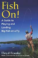 FISH ON! : A GUIDE TO PLAYING AND LANDING BIG FISH ON A FLY